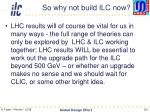 so why not build ilc now1