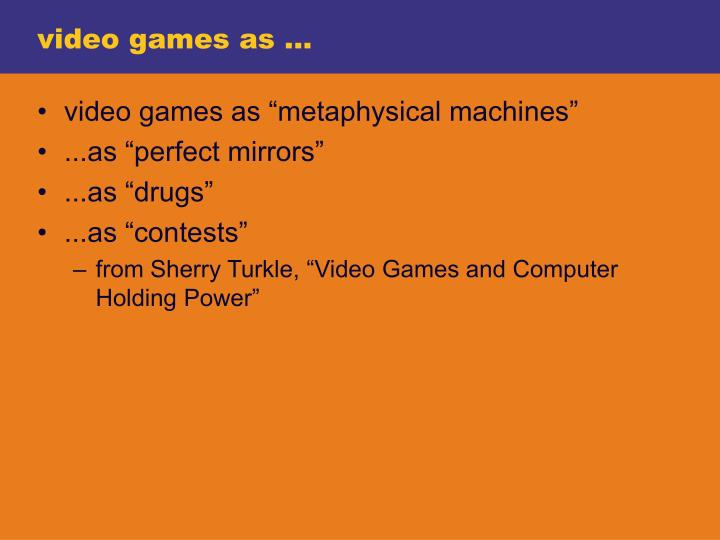 video games as ...