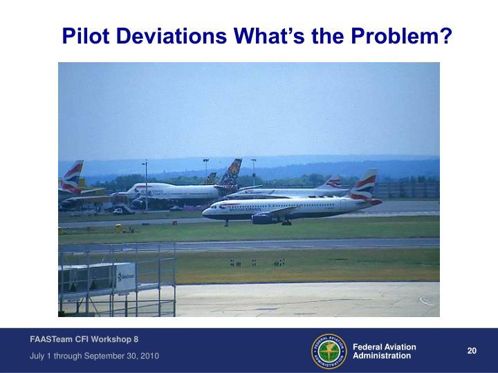 Pilot Deviations What's the Problem?