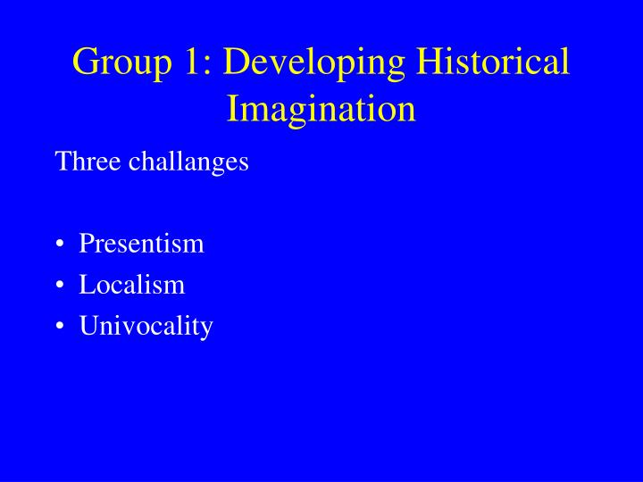 Group 1: Developing Historical Imagination