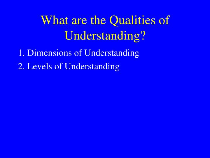 What are the Qualities of Understanding?
