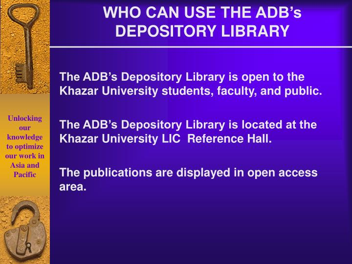 WHO CAN USE THE ADB's DEPOSITORY LIBRARY