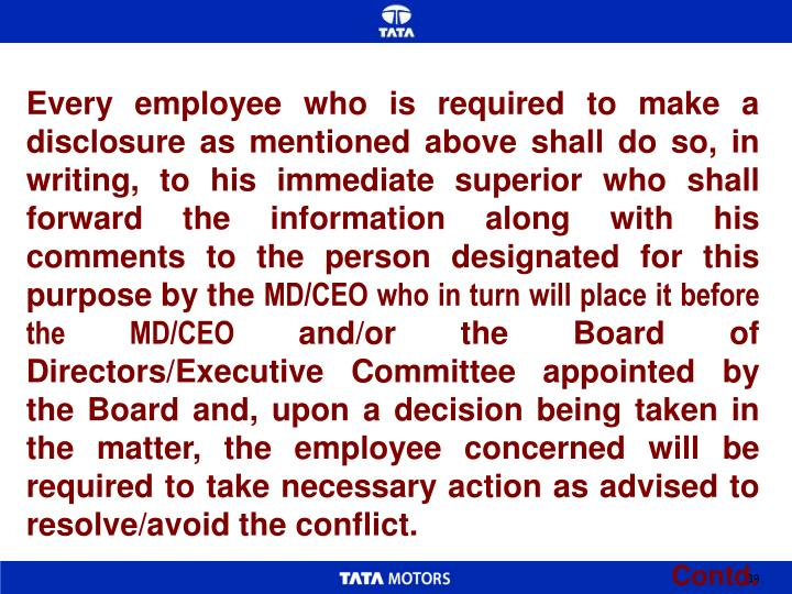 Every employee who is required to make a disclosure as mentioned above shall do so, in writing, to his immediate superior who shall forward the information along with his comments to the person designated for this purpose by the