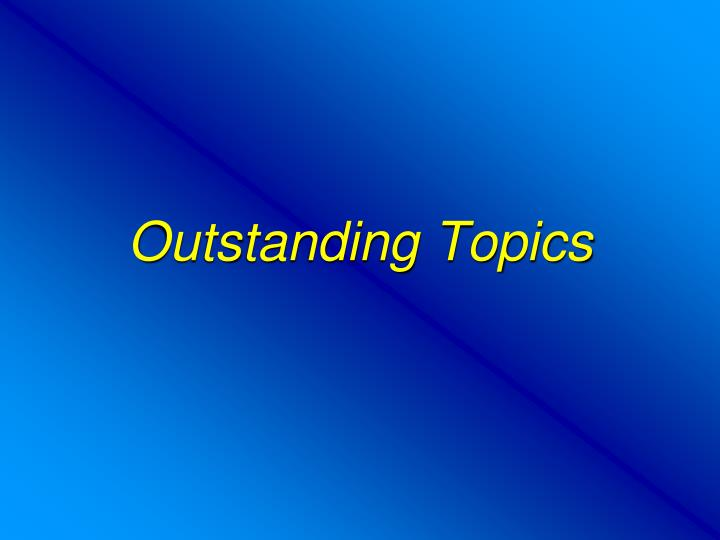 Outstanding Topics