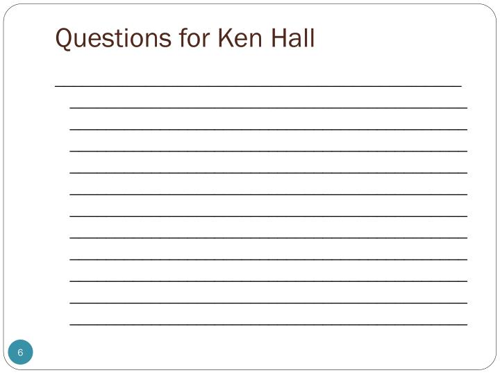 Questions for Ken Hall