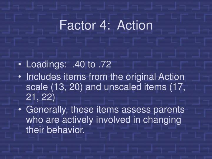Factor 4:  Action