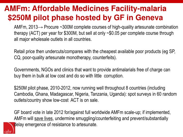 AMFm: Affordable Medicines Facility-malaria $250M pilot phase hosted by GF in Geneva