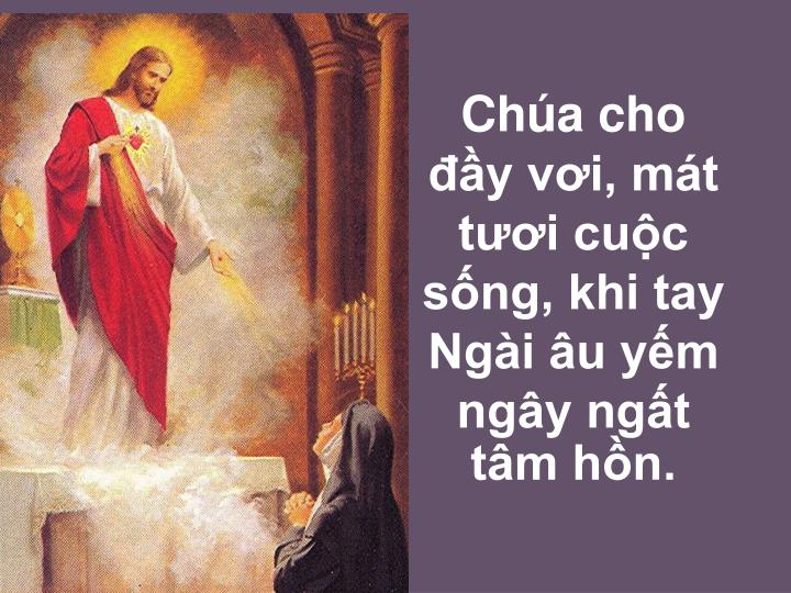 Chúa cho đầy vơi, mát tươi cuộc sống, khi tay Ngài âu yếm ngây ngất tâm hồn.