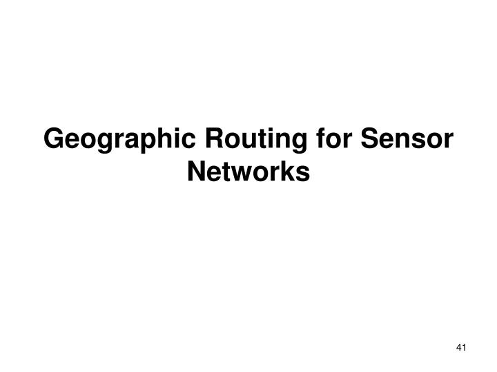 Geographic Routing for Sensor Networks