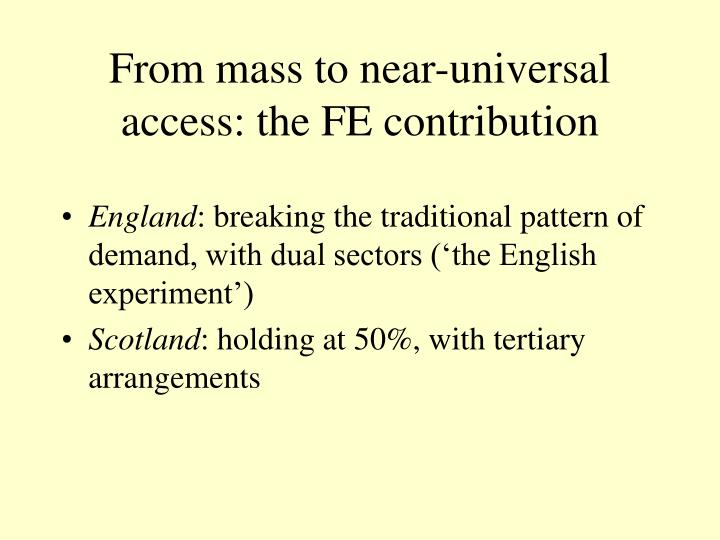 From mass to near-universal access: the FE contribution