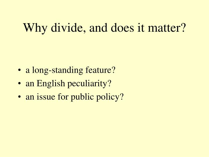 Why divide, and does it matter?