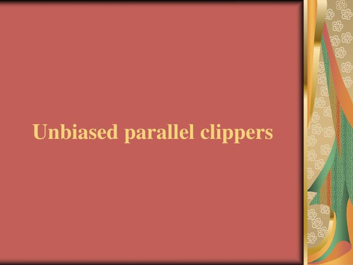 Unbiased parallel clippers