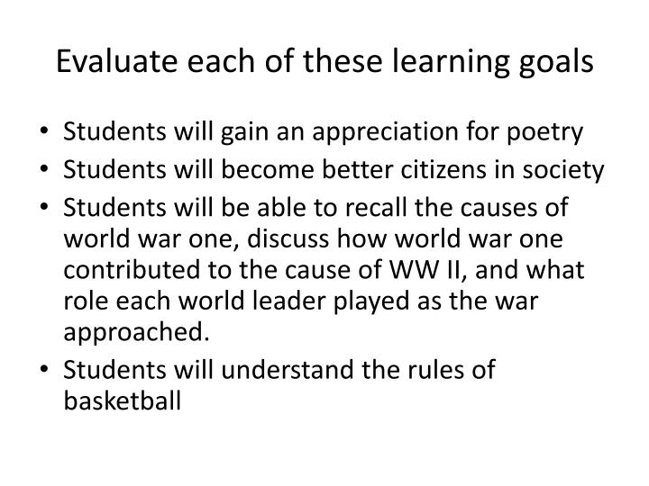 Evaluate each of these learning goals
