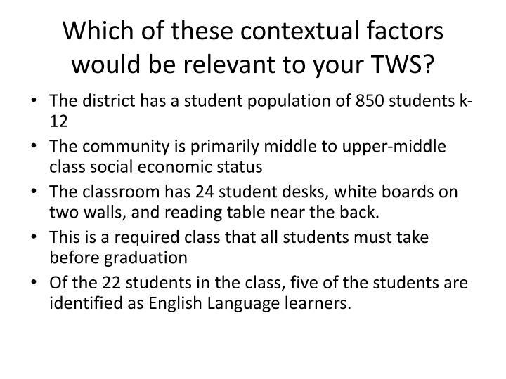 Which of these contextual factors would be relevant to your TWS?