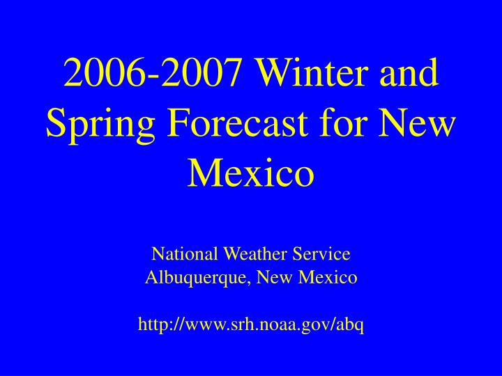 2006-2007 Winter and  Spring Forecast for New Mexico