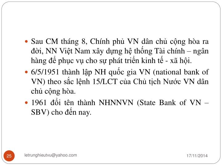 Sau CM tháng 8, Chính phủ VN dân chủ cộng hòa ra đời, NN Việt Nam xây dựng hệ thống Tài chính – ngân hàng để phục vụ cho sự phát triển kinh tế - xã hội.