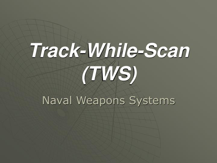 Track while scan tws