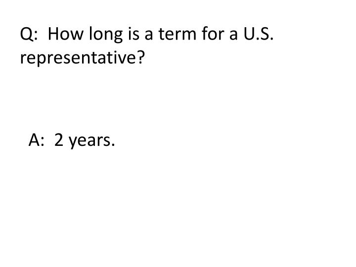 Q:  How long is a term for a U.S.
