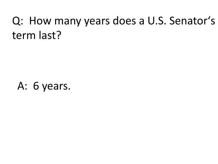 Q:  How many years does a U.S. Senatorʻs