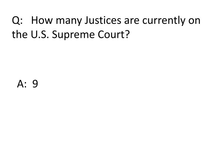 Q:   How many Justices are currently on