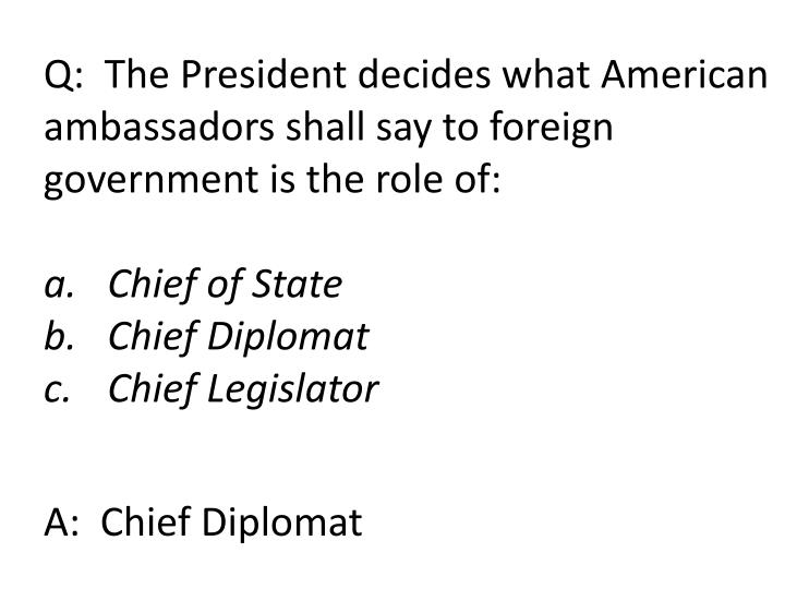 Q:  The President decides what American