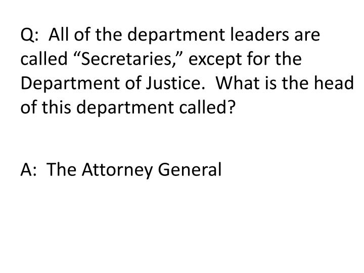 Q:  All of the department leaders are