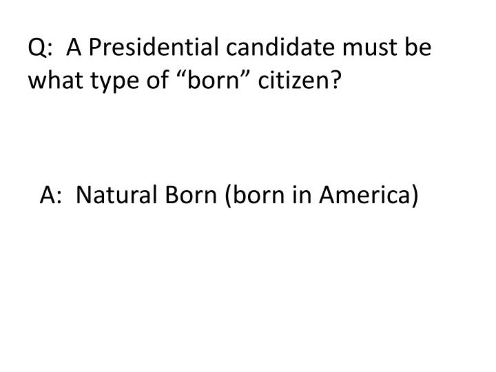 Q:  A Presidential candidate must be
