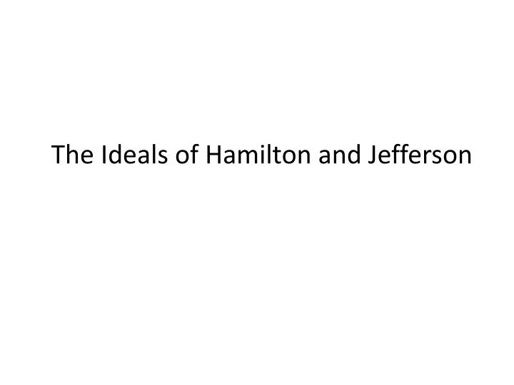 The Ideals of Hamilton and Jefferson