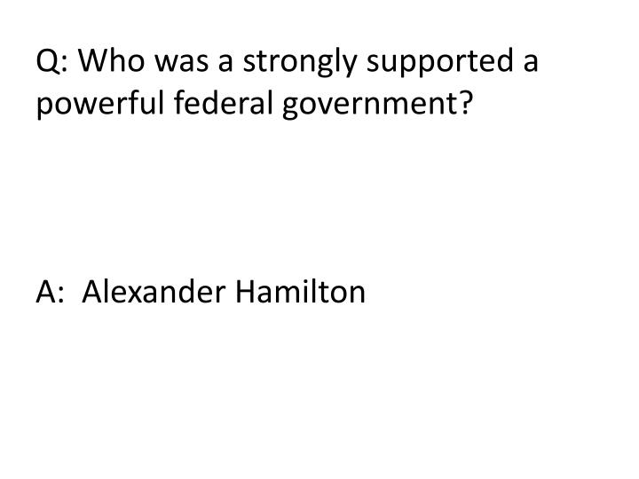 Q: Who was a strongly supported a