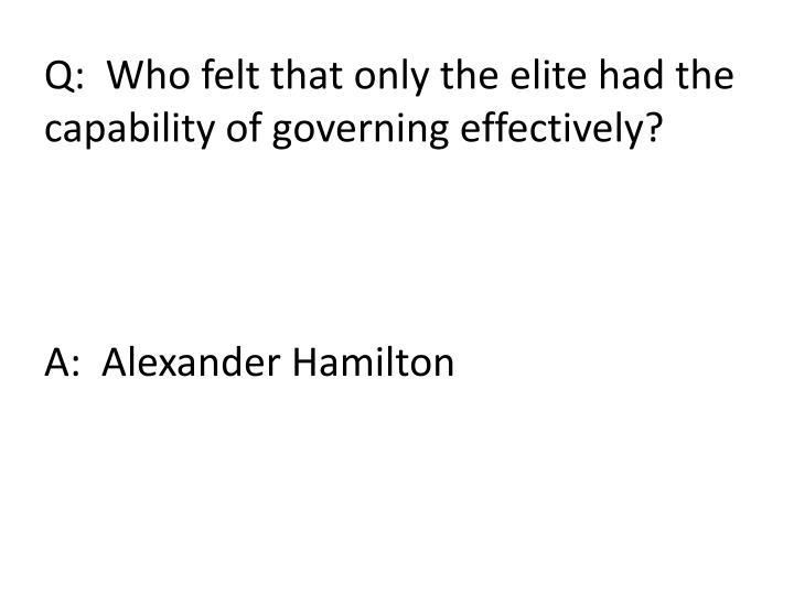 Q:  Who felt that only the elite had the