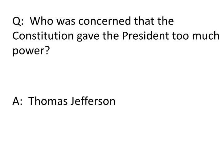 Q:  Who was concerned that the