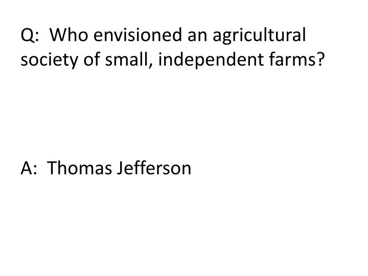 Q:  Who envisioned an agricultural