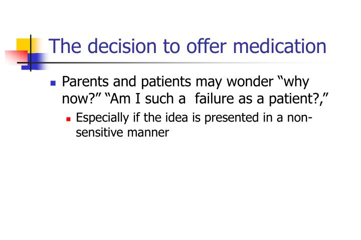 The decision to offer medication