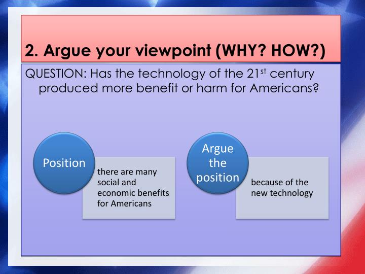 2. Argue your viewpoint (WHY? HOW?