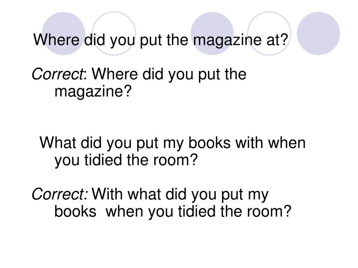 Where did you put the magazine at?