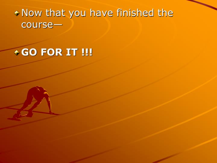 Now that you have finished the course—