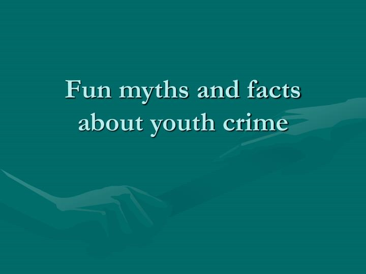 Fun myths and facts about youth crime
