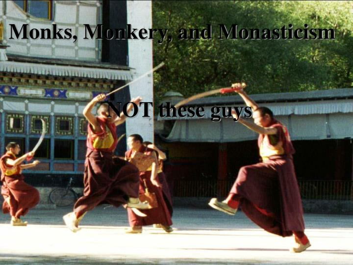 Monks, Monkery, and Monasticism
