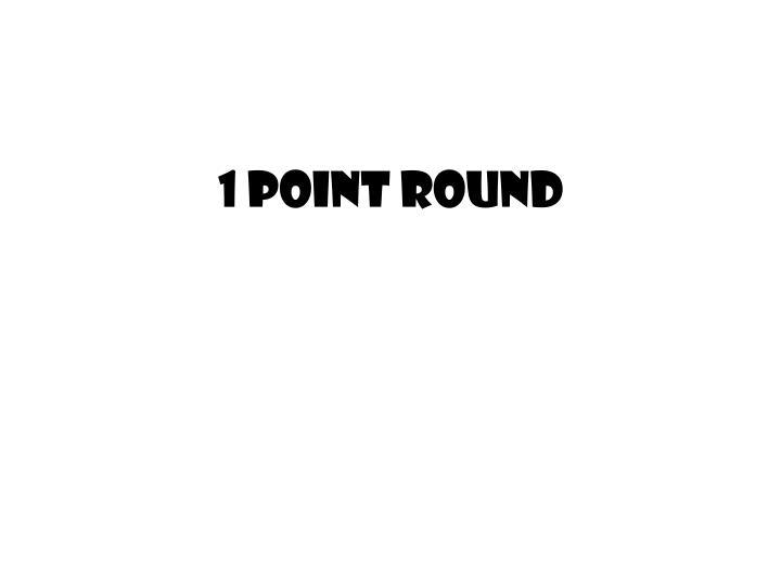 1 point round