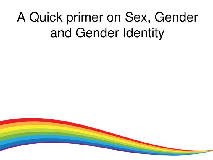A Quick primer on Sex, Gender and Gender Identity