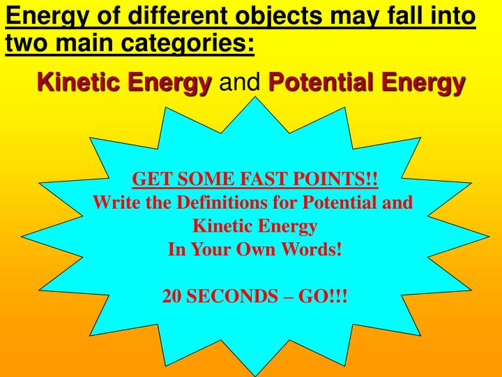 Energy of different objects may fall into two main categories: