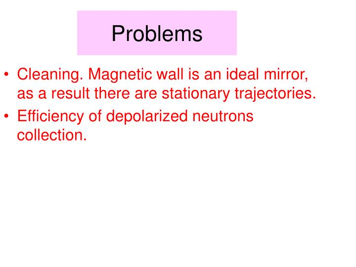 Cleaning. Magnetic wall is an ideal mirror, as a result there are stationary trajectories.