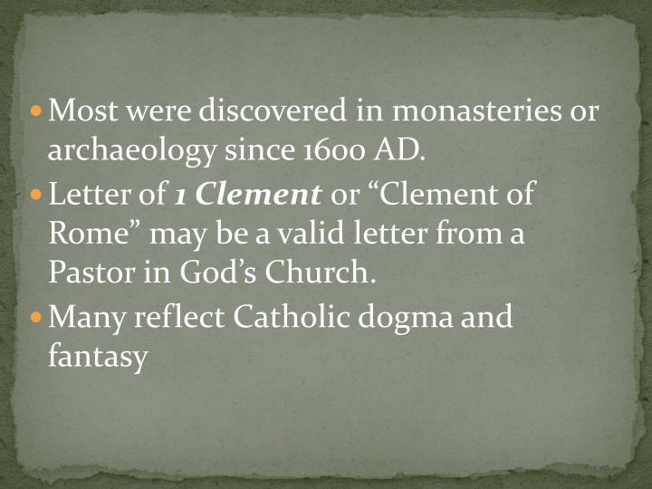 Most were discovered in monasteries or archaeology since 1600 AD.