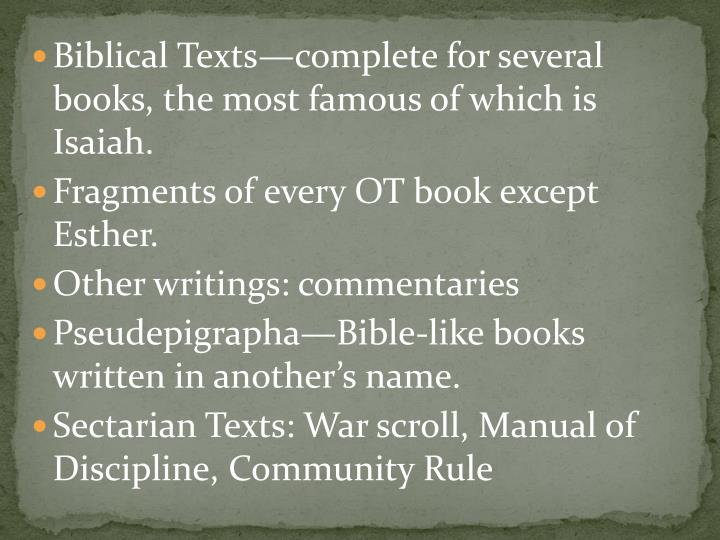 Biblical Texts—complete for several books, the most famous of which is Isaiah.