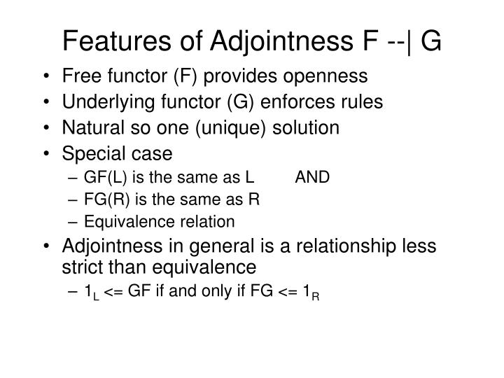 Features of Adjointness F --|