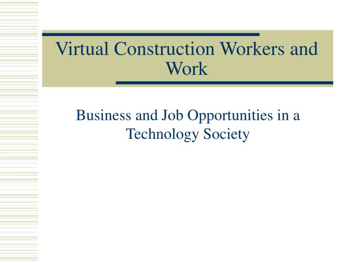 Virtual Construction Workers and Work