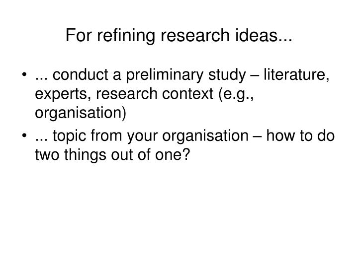 For refining research ideas...