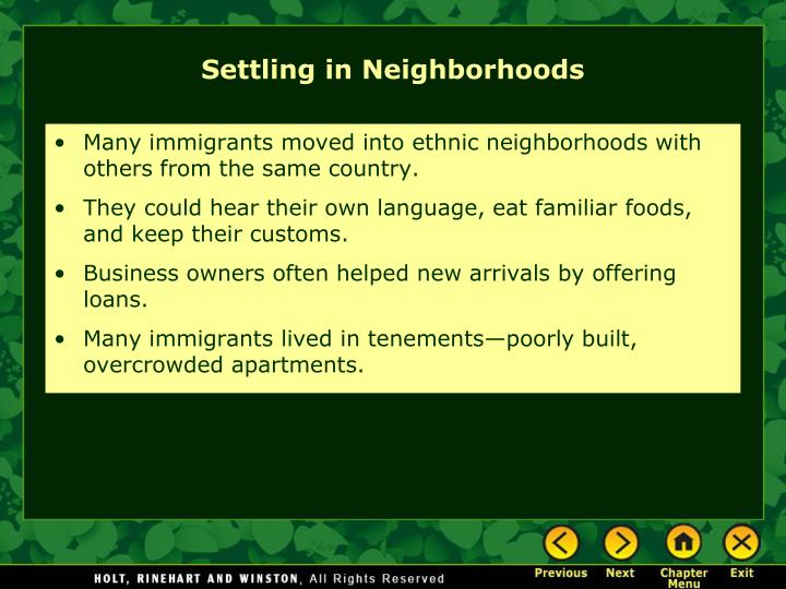 Many immigrants moved into ethnic neighborhoods with others from the same country.