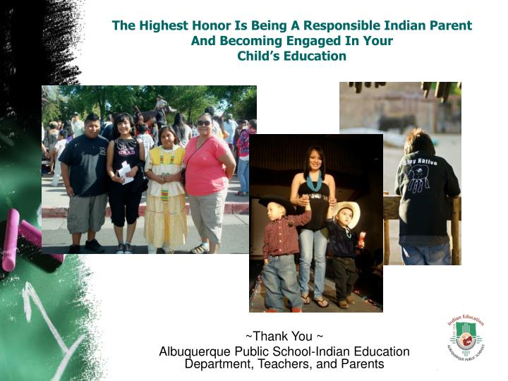 The Highest Honor Is Being A Responsible Indian Parent And Becoming Engaged In Your