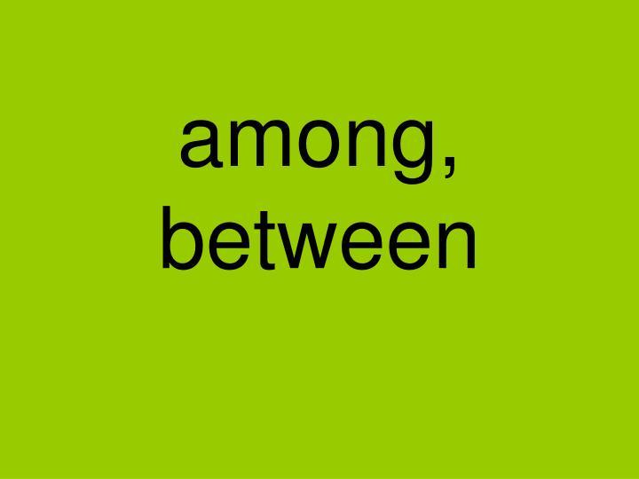 among, between